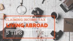 Claiming income tax while living abroad